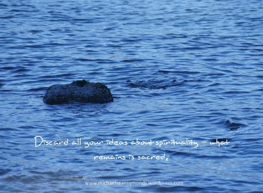 Discard All Your Ideas Of Spirituality. michael sean symonds